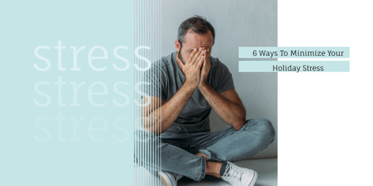 6 Ways To Minimize Your Holiday Stress