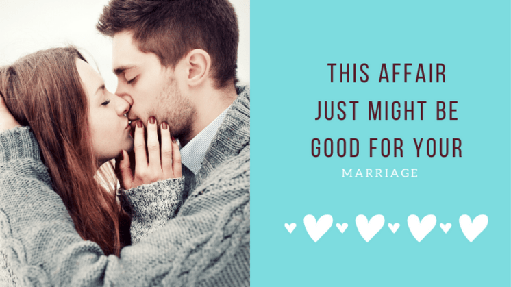This Affair Just Might Be Good for Your Marriage